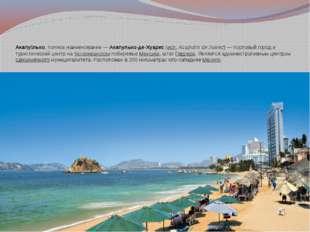 Акапу́лько, полное наименование—Акапулько-де-Хуарес(исп.Acapulco de Juare