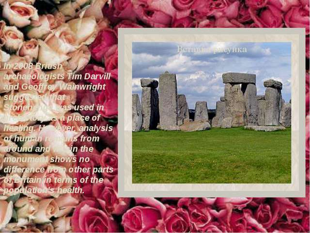 In 2008 British archaeologists Tim Darvill and Geoffrey Wainwright suggested...
