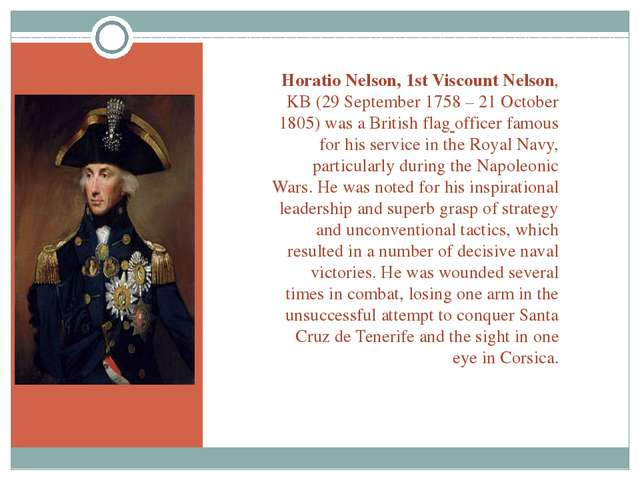 Horatio Nelson, 1st Viscount Nelson, KB (29 September 1758 – 21 October 1805)...