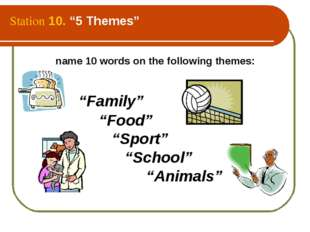 """Station 10. """"5 Themes"""" name 10 words on the following themes: """"Family"""" """"Food"""""""