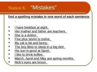 """Station 8. """"Mistakes"""" find a spelling mistake in one word of each sentence. I"""