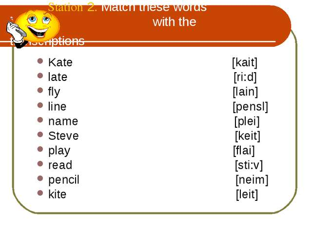 Station 2. Match these words with the transcriptions Kate [kait] late [ri:d...