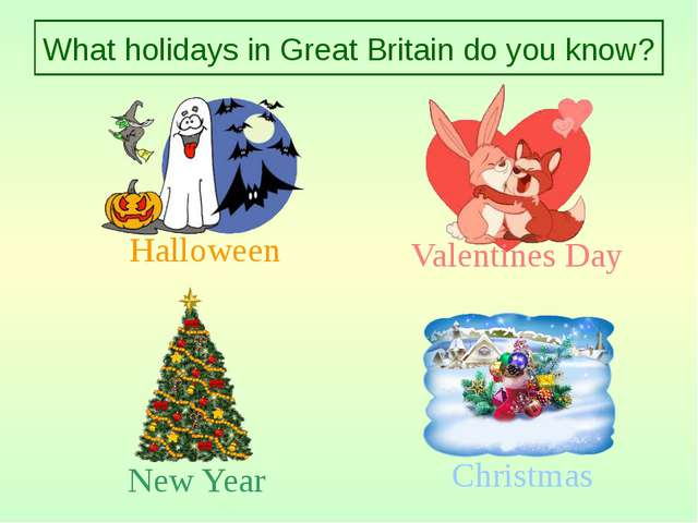 What holidays in Great Britain do you know? Halloween Valentines Day New Year...