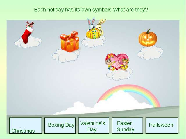 Christmas Boxing Day Valentine's Day Easter Sunday Halloween Each holiday ha...