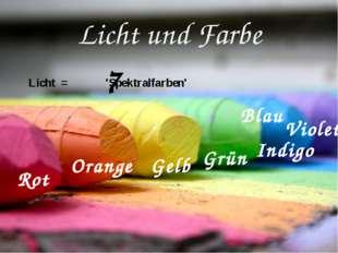 Licht und Farbe Licht = 'Spektralfarben' 7 Rot Orange Gelb Grün Blau Indigo V