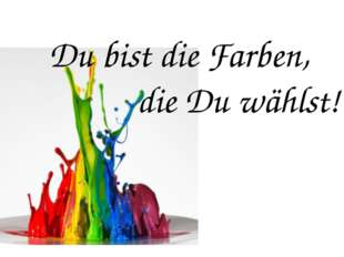 Du bist die Farben, die Du wählst!