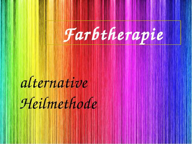 Farbtherapie alternative Heilmethode