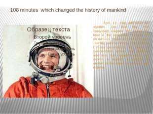 108 minutes which changed the history of mankind April, 12, 1961 will never
