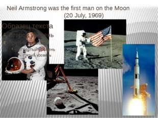 Neil Armstrong was the first man on the Moon (20 July, 1969)