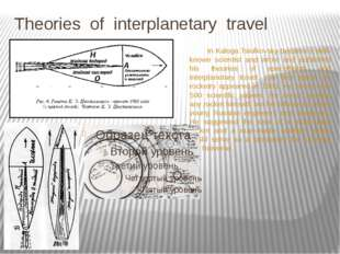Theories of interplanetary travel In Kaluga Tsiolkovsky became a well-known s