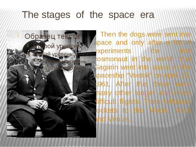 The stages of the space era Then the dogs were sent into space and only afte...