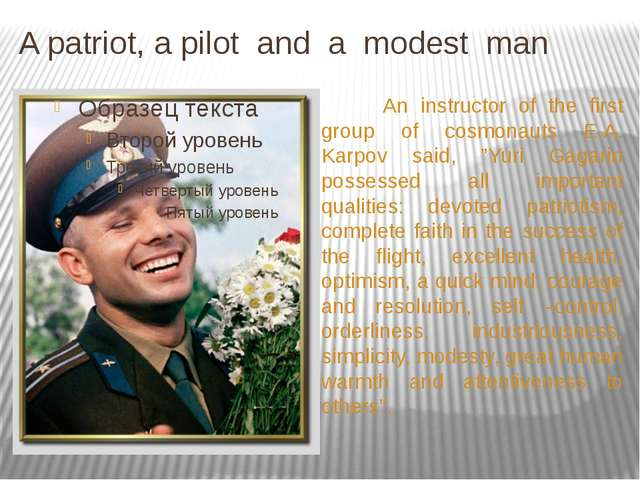 A patriot, a pilot and a modest man An instructor of the first group of cosmo...