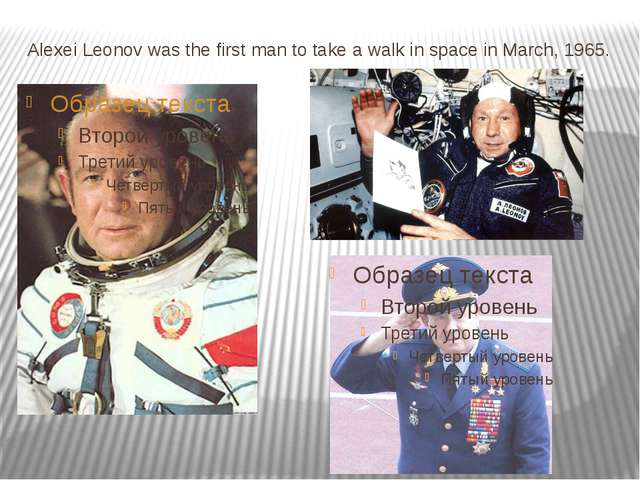 Alexei Leonov was the first man to take a walk in space in March, 1965.
