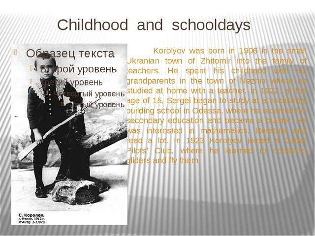 Childhood and schooldays Korolyov was born in 1906 in the small Ukranian tow...