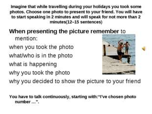 Imagine that while travelling during your holidays you took some photos. Choo