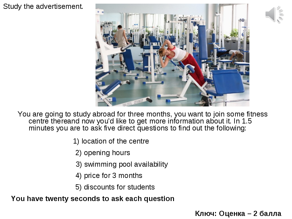 You are going to study abroad for three months, you want to join some fitness...