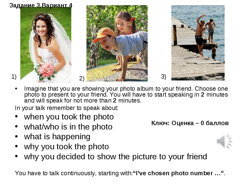 Imagine that you are showing your photo album to your friend. Choose one phot...