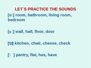 LET΄S PRACTICE THE SOUNDS [u:] room, bathroom, living room, bedroom [Ɔ:] wall
