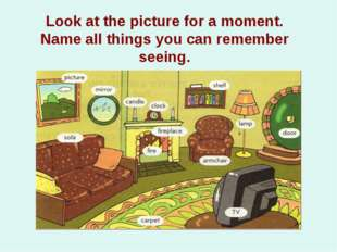 Look at the picture for a moment. Name all things you can remember seeing. pi