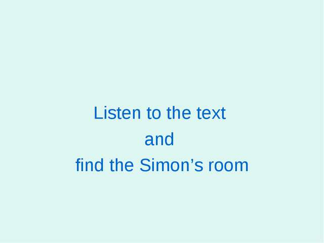 Listen to the text and find the Simon's room
