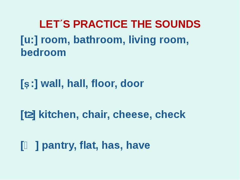 LET΄S PRACTICE THE SOUNDS [u:] room, bathroom, living room, bedroom [Ɔ:] wall...