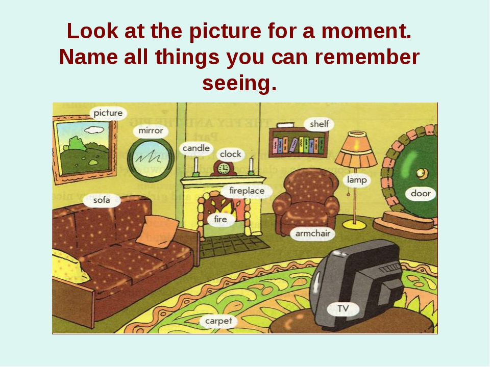 Look at the picture for a moment. Name all things you can remember seeing. pi...