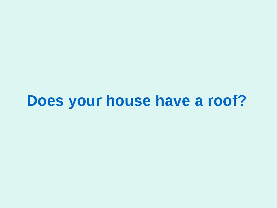 Does your house have a roof?