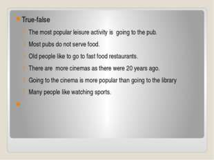 True-false The most popular leisure activity is going to the pub. Most pubs