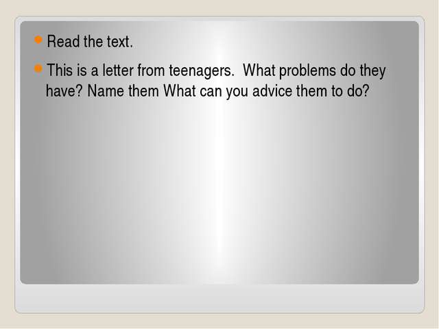 Read the text. This is a letter from teenagers. What problems do they have?...
