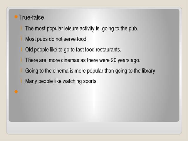 True-false The most popular leisure activity is going to the pub. Most pubs...