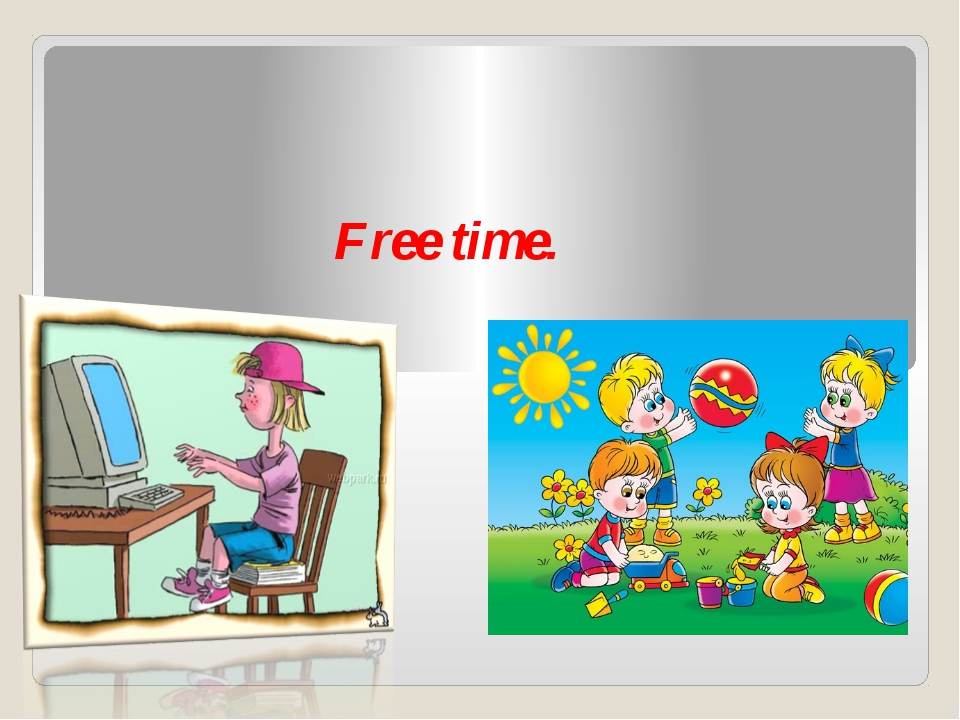 Free time.