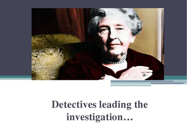 Detectives leading the investigation…