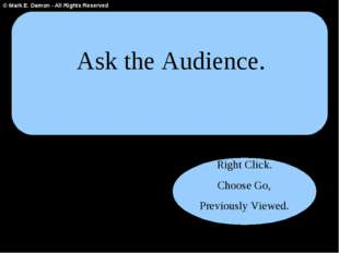 Ask the Audience. Right Click. Choose Go, Previously Viewed. © Mark E. Damon