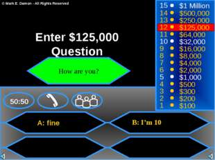 A: fine B: I'm 10 50:50 15 14 13 12 11 10 9 8 7 6 5 4 3 2 1 $1 Million $500,0