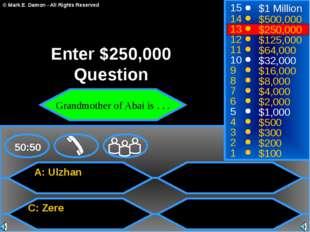 A: Ulzhan C: Zere 50:50 15 14 13 12 11 10 9 8 7 6 5 4 3 2 1 $1 Million $500,0