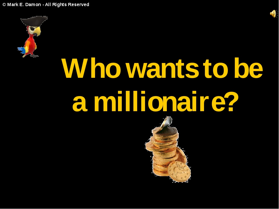 Who wants to be a millionaire? © Mark E. Damon - All Rights Reserved