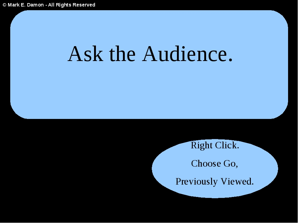 Ask the Audience. Right Click. Choose Go, Previously Viewed. © Mark E. Damon...