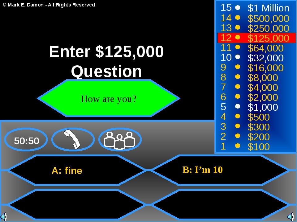 A: fine B: I'm 10 50:50 15 14 13 12 11 10 9 8 7 6 5 4 3 2 1 $1 Million $500,0...