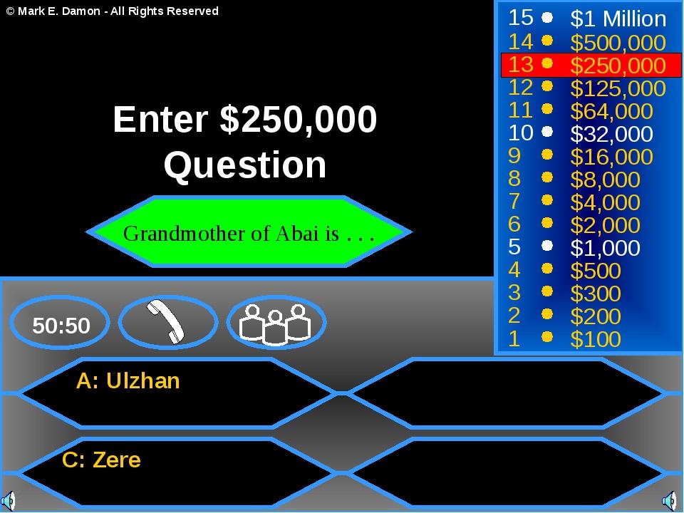 A: Ulzhan C: Zere 50:50 15 14 13 12 11 10 9 8 7 6 5 4 3 2 1 $1 Million $500,0...