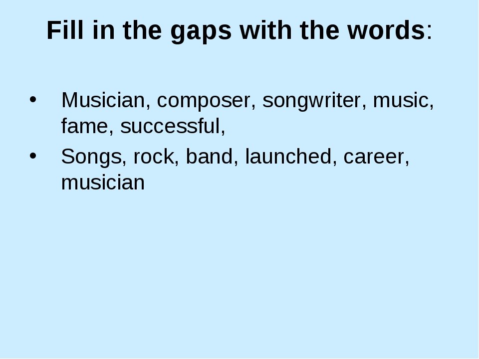 Fill in the gaps with the words: Musician, composer, songwriter, music, fame,...