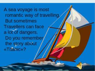 A sea voyage is most romantic way of travelling. But sometimes Travellers can