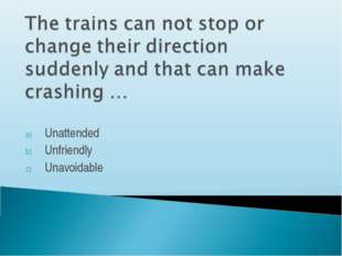 Unattended Unfriendly Unavoidable