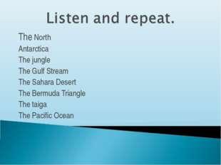 The North Antarctica The jungle The Gulf Stream The Sahara Desert The Bermuda