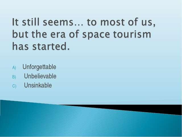 Unforgettable Unbelievable Unsinkable