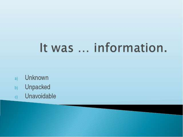 Unknown Unpacked Unavoidable