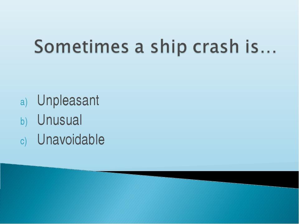 Unpleasant Unusual Unavoidable