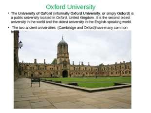 Oxford University The University of Oxford (informally Oxford University, or