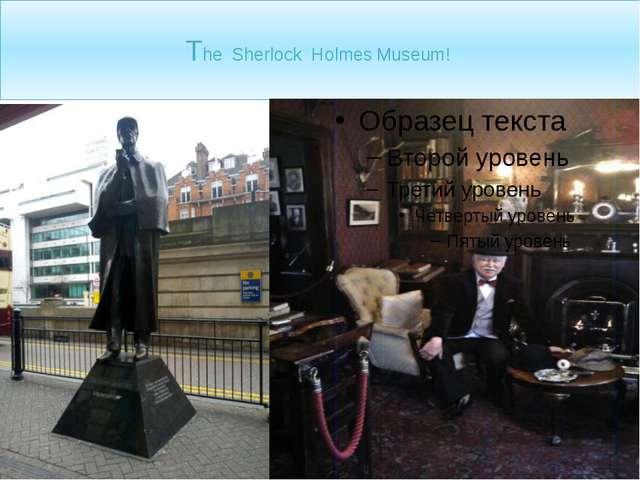 The Sherlock Holmes Museum!