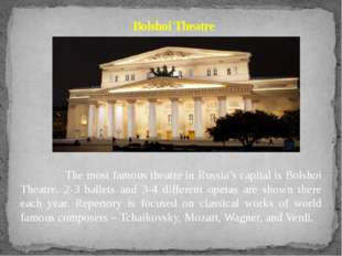 The most famous theatre in Russia's capital is Bolshoi Theatre. 2-3 ballets