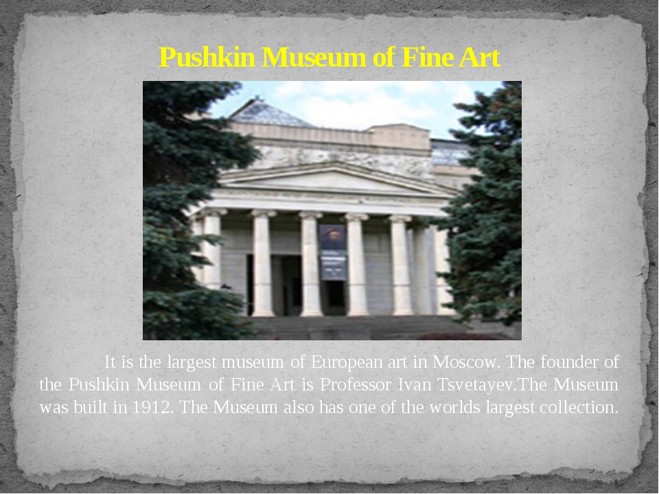It is the largest museum of European art in Moscow. The founder of the Pushk...